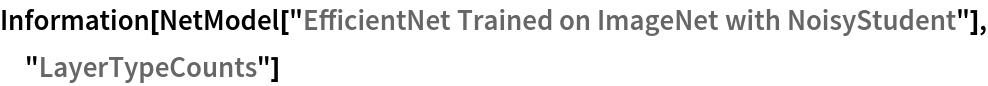 "Information[  NetModel[""EfficientNet Trained on ImageNet with NoisyStudent""], \ ""LayerTypeCounts""]"