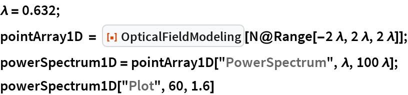 "\[Lambda] = 0.632; pointArray1D = ResourceFunction[""OpticalFieldModeling""][    N@Range[-2 \[Lambda], 2 \[Lambda], 2 \[Lambda]]]; powerSpectrum1D = pointArray1D[""PowerSpectrum"", \[Lambda], 100 \[Lambda]]; powerSpectrum1D[""Plot"", 60, 1.6]"