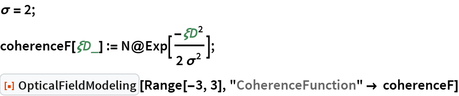 ""\[Sigma] = 2; coherenceF[[Xi]D_] := N@Exp[-[Xi]D^2/(2 [Sigma]^2)]; ResourceFunction[""""OpticalFieldModeling""""][Range[-3, 3], """"CoherenceFunction"""" -> coherenceF]""934|196|?|en|2|352b7b0434bbb5c2ff838096338cf828|False|UNLIKELY|0.3041512370109558