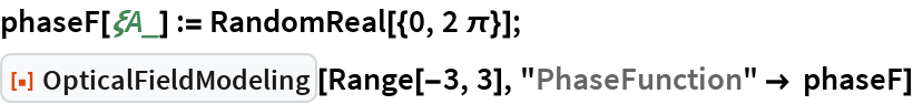 "phaseF[\[Xi]A_] := RandomReal[{0, 2 \[Pi]}]; ResourceFunction[""OpticalFieldModeling""][Range[-3, 3], ""PhaseFunction"" -> phaseF]"