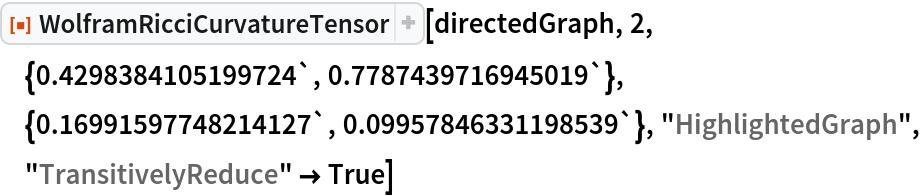 "ResourceFunction[  ""WolframRicciCurvatureTensor""][directedGraph, 2, \ {0.4298384105199724`, 0.7787439716945019`}, {0.16991597748214127`, 0.09957846331198539`}, ""HighlightedGraph"", ""TransitivelyReduce"" -> True]"