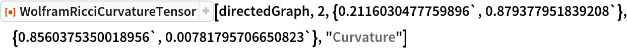 "ResourceFunction[  ""WolframRicciCurvatureTensor""][directedGraph, 2, \ {0.2116030477759896`, 0.879377951839208`}, {0.8560375350018956`, 0.00781795706650823`}, ""Curvature""]"