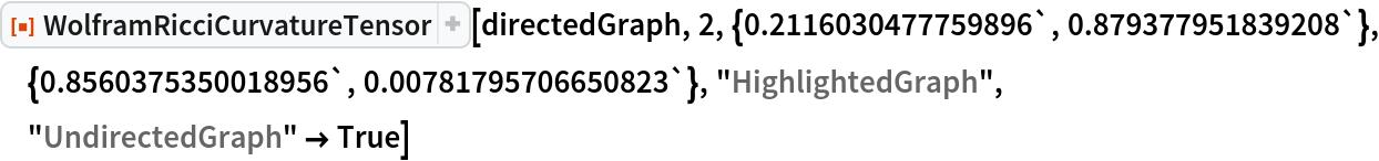 "ResourceFunction[  ""WolframRicciCurvatureTensor""][directedGraph, 2, \ {0.2116030477759896`, 0.879377951839208`}, {0.8560375350018956`, 0.00781795706650823`}, ""HighlightedGraph"", ""UndirectedGraph"" -> True]"