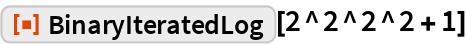"ResourceFunction[""BinaryIteratedLog""][2^2^2^2 + 1]"