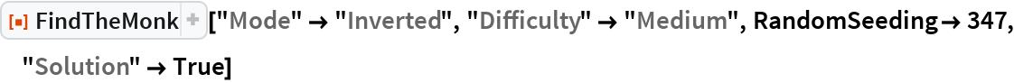 "ResourceFunction[""FindTheMonk""][""Mode"" -> ""Inverted"", ""Difficulty"" -> ""Medium"", RandomSeeding -> 347, ""Solution"" -> True]"