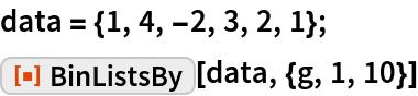 """data = {1, 4, -2, 3, 2, 1}; ResourceFunction[""""BinListsBy""""][data, {g, 1, 10}]"""