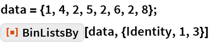 "data = {1, 4, 2, 5, 2, 6, 2, 8}; ResourceFunction[""BinListsBy""][data, {Identity, 1, 3}]"
