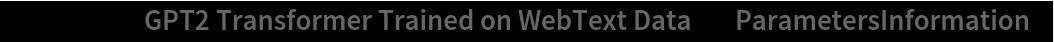 """NetModel[""""GPT2 Transformer Trained on WebText Data"""", \ """"ParametersInformation""""]"""