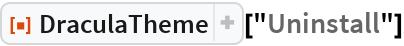 "ResourceFunction[""DraculaTheme""][""Uninstall""]"