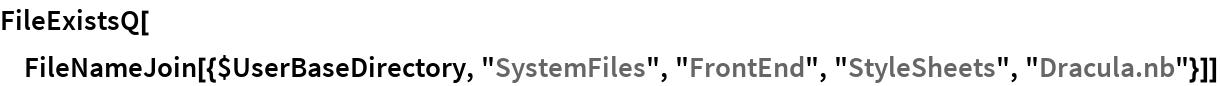 "FileExistsQ[  FileNameJoin[{$UserBaseDirectory, ""SystemFiles"", ""FrontEnd"", ""StyleSheets"", ""Dracula.nb""}]]"