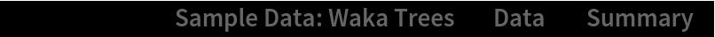 "ResourceData[\!\(\* TagBox[""\""\<Sample Data: Waka Trees\>\"""", #& , BoxID -> ""ResourceTag-Sample Data: Waka Trees-Input"", AutoDelete->True]\), ""Data""][""Summary""]"