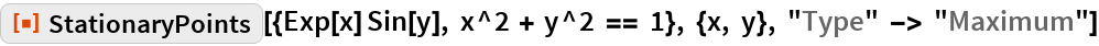 "ResourceFunction[  ""StationaryPoints""][{Exp[x] Sin[y], x^2 + y^2 == 1}, {x, y}, ""Type"" -> ""Maximum""]"