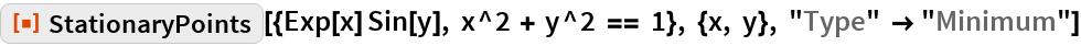 "ResourceFunction[  ""StationaryPoints""][{Exp[x] Sin[y], x^2 + y^2 == 1}, {x, y}, ""Type"" -> ""Minimum""]"