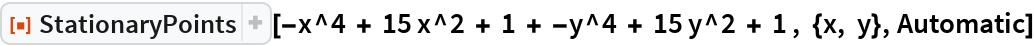 "ResourceFunction[  ""StationaryPoints""][-x^4 + 15 x^2 + 1 + -y^4 + 15 y^2 + 1 , {x, y}, Automatic]"