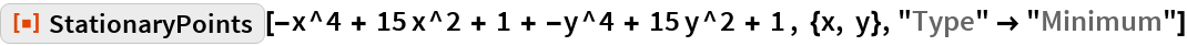 "ResourceFunction[  ""StationaryPoints""][-x^4 + 15 x^2 + 1 + -y^4 + 15 y^2 + 1 , {x, y}, ""Type"" -> ""Minimum""]"