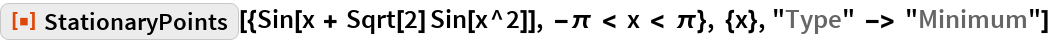 "ResourceFunction[  ""StationaryPoints""][{Sin[x + Sqrt[2] Sin[x^2]], -\[Pi] < x < \[Pi]}, {x}, ""Type"" -> ""Minimum""]"