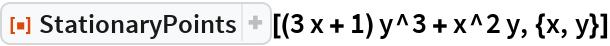 "ResourceFunction[""StationaryPoints""][(3 x + 1) y^3 + x^2 y, {x, y}]"
