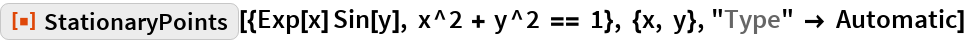 """ResourceFunction[  """"StationaryPoints""""][{Exp[x] Sin[y], x^2 + y^2 == 1}, {x, y}, """"Type"""" -> Automatic]"""