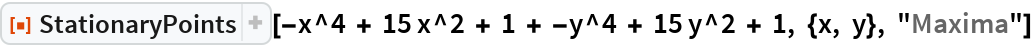 "ResourceFunction[  ""StationaryPoints""][-x^4 + 15 x^2 + 1 + -y^4 + 15 y^2 + 1, {x, y}, ""Maxima""]"