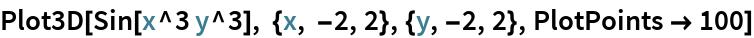 Plot3D[Sin[x^3 y^3], {x, -2, 2}, {y, -2, 2}, PlotPoints -> 100]