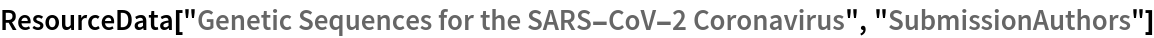 "ResourceData[""Genetic Sequences for the SARS-CoV-2 Coronavirus"", \ ""SubmissionAuthors""]"