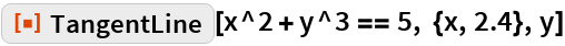 "ResourceFunction[""TangentLine""][x^2 + y^3 == 5, {x, 2.4}, y]"