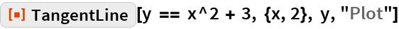 "ResourceFunction[""TangentLine""][y == x^2 + 3, {x, 2}, y, ""Plot""]"
