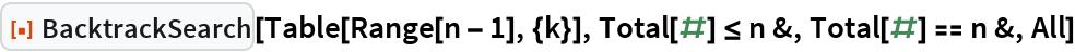 """ResourceFunction[""""BacktrackSearch""""][Table[Range[n - 1], {k}], Total[#] <= n &, Total[#] == n &, All]"""
