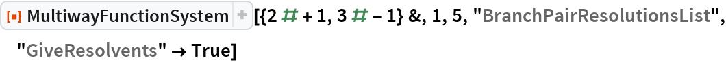 """ResourceFunction[  """"MultiwayFunctionSystem""""][{2 # + 1, 3 # - 1} &, 1, 5, """"BranchPairResolutionsList"""", """"GiveResolvents"""" -> True]"""
