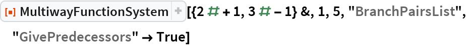 """ResourceFunction[  """"MultiwayFunctionSystem""""][{2 # + 1, 3 # - 1} &, 1, 5, """"BranchPairsList"""", """"GivePredecessors"""" -> True]"""