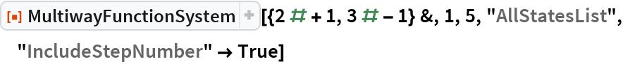 "ResourceFunction[  ""MultiwayFunctionSystem""][{2 # + 1, 3 # - 1} &, 1, 5, ""AllStatesList"", ""IncludeStepNumber"" -> True]"