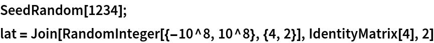 SeedRandom[1234]; lat = Join[RandomInteger[{-10^8, 10^8}, {4, 2}], IdentityMatrix[4], 2]