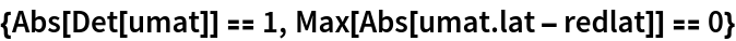 {Abs[Det[umat]] == 1, Max[Abs[umat . lat - redlat]] == 0}