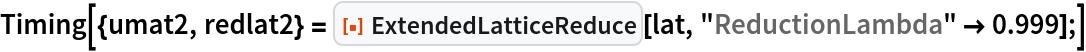 "Timing[{umat2, redlat2} = ResourceFunction[""ExtendedLatticeReduce""][lat, ""ReductionLambda"" -> 0.999];]"