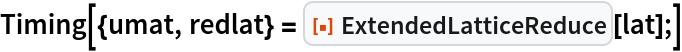 "Timing[{umat, redlat} = ResourceFunction[""ExtendedLatticeReduce""][lat];]"