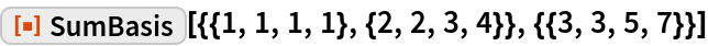 """ResourceFunction[  """"SumBasis""""][{{1, 1, 1, 1}, {2, 2, 3, 4}}, {{3, 3, 5, 7}}]"""