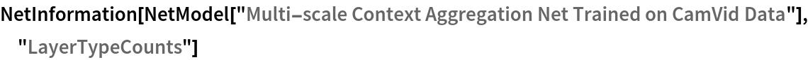 "NetInformation[  NetModel[""Multi-scale Context Aggregation Net Trained on CamVid \ Data""], ""LayerTypeCounts""]"