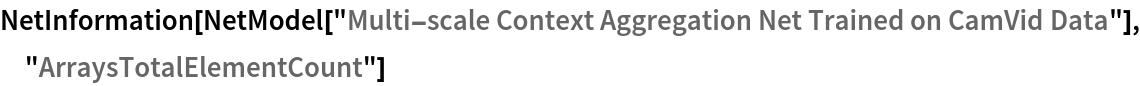 "NetInformation[  NetModel[""Multi-scale Context Aggregation Net Trained on CamVid \ Data""], ""ArraysTotalElementCount""]"