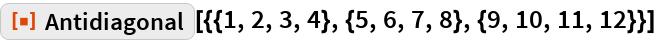 "ResourceFunction[  ""Antidiagonal""][{{1, 2, 3, 4}, {5, 6, 7, 8}, {9, 10, 11, 12}}]"