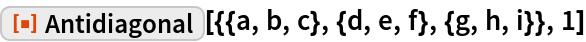 "ResourceFunction[""Antidiagonal""][{{a, b, c}, {d, e, f}, {g, h, i}}, 1]"