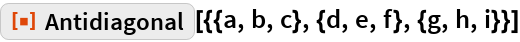 "ResourceFunction[""Antidiagonal""][{{a, b, c}, {d, e, f}, {g, h, i}}]"
