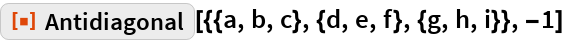 "ResourceFunction[  ""Antidiagonal""][{{a, b, c}, {d, e, f}, {g, h, i}}, -1]"