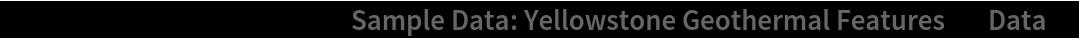 "GeoListPlot[ResourceData[\!\(\* TagBox[""\""\<Sample Data: Yellowstone Geothermal Features\>\"""", #& , BoxID -> ""ResourceTag-Sample Data: Yellowstone Geothermal Features-Input"", AutoDelete->True]\), ""Data""]]"