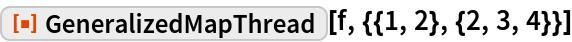 "ResourceFunction[""GeneralizedMapThread""][f, {{1, 2}, {2, 3, 4}}]"