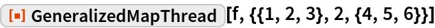 "ResourceFunction[""GeneralizedMapThread""][f, {{1, 2, 3}, 2, {4, 5, 6}}]"