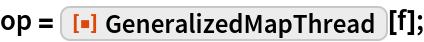 """op = ResourceFunction[""""GeneralizedMapThread""""][f];"""
