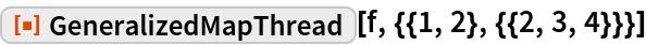 "ResourceFunction[""GeneralizedMapThread""][f, {{1, 2}, {{2, 3, 4}}}]"