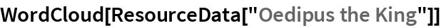 "WordCloud[ResourceData[""Oedipus the King""]]"