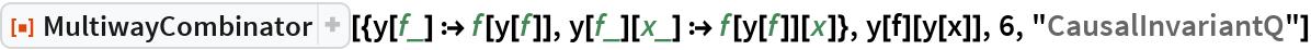"""ResourceFunction[  """"MultiwayCombinator""""][{y[f_] :> f[y[f]], y[f_][x_] :> f[y[f]][x]}, y[f][y[x]], 6, """"CausalInvariantQ""""]"""
