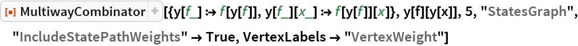 """ResourceFunction[  """"MultiwayCombinator""""][{y[f_] :> f[y[f]], y[f_][x_] :> f[y[f]][x]}, y[f][y[x]], 5, """"StatesGraph"""", """"IncludeStatePathWeights"""" -> True, VertexLabels -> """"VertexWeight""""]"""